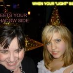 "Too Drunk At Party Tina Meme | WHEN YOUR ""LIGHT"" SIDE MEETS YOUR SHADOW SIDE 