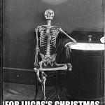 Me waiting | ME WAITING FOR LUCAS'S CHRISTMAS GIFT IDEA | image tagged in me waiting | made w/ Imgflip meme maker