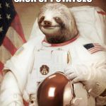 Astronaut Sloth | GET OUT OF THOSE SACK OF POTATOES THOSE ARE MINE! | image tagged in astronaut sloth | made w/ Imgflip meme maker