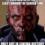 Darth Maul deserves another star wars appearance! | COOLEST STAR WARS VILLAIN EVER AND GETS THE LEAST AMOUNT OF SCREEN TIME ONLY GUY IN CINEMA HISTORY TO KILL LIAM NEESON | image tagged in memes,darth maul | made w/ Imgflip meme maker