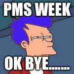 Blue Futurama Fry Meme | PMS WEEK OK BYE....... | image tagged in memes,blue futurama fry | made w/ Imgflip meme maker