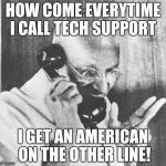 Gandhi Meme | HOW COME EVERYTIME I CALL TECH SUPPORT I GET AN AMERICAN ON THE OTHER LINE! | image tagged in memes,gandhi | made w/ Imgflip meme maker