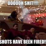 Star Trek Bridge Explosions | OOOOOH SHIT!!!! SHOTS HAVE BEEN FIRED!! | image tagged in star trek bridge explosions | made w/ Imgflip meme maker