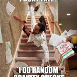 Falling down the stairs | I DONT FALL... I DO RANDOM GRAVITY CHECKS | image tagged in falling down the stairs | made w/ Imgflip meme maker