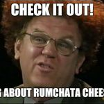 Dr. Steve Brule | CHECK IT OUT! TALKING ABOUT RUMCHATA CHEESECAKE! | image tagged in dr steve brule | made w/ Imgflip meme maker