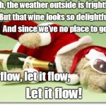 christmas drunk dog | Oh, the weather outside is frightful But that wine looks so delightful And since we've no place to go Let it flow, let it flow, Let it flow! | image tagged in christmas drunk dog | made w/ Imgflip meme maker