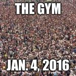 HUGEcrowd | THE GYM JAN. 4, 2016 | image tagged in hugecrowd | made w/ Imgflip meme maker