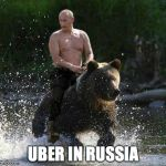 Putin Thats Cute | UBER IN RUSSIA | image tagged in putin thats cute | made w/ Imgflip meme maker
