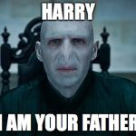 Voldemort | HARRY I AM YOUR FATHER | image tagged in voldemort | made w/ Imgflip meme maker