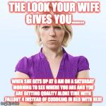 Fallout 4 disaproval | THE LOOK YOUR WIFE GIVES YOU...... WHEN SHE GETS UP AT 6 AM ON A SATURDAY MORNING TO SEE WHERE YOU ARE AND YOU ARE GETTING QUALITY ALONE TIM | image tagged in angry woman,fallout 4,angry wife,gamers | made w/ Imgflip meme maker