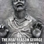 "We need a ""Thaw George"" fund so he can make the next Star Wars film. 