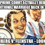 "Thoroughly Modern Marriage | THE SUPREME COURT ACTUALLY REDEFINED TRADITIONAL MARRIAGE BACK IN 1981. KIRCHBERG V. FEENSTRA - LOOK IT UP ""LOOK HONEY!  I OWN MY OWN PLATE! 