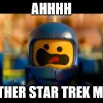 Lego movie benny | AHHHH ANOTHER STAR TREK MOVIE | image tagged in lego movie benny | made w/ Imgflip meme maker