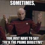 "Almost every other episode is them having to find a loophole or just not putting it in the log | SOMETIMES, YOU JUST HAVE TO SAY ""FU*K THE PRIME DIRECTIVE"" 