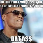 Dat Ass Meme | WHEN YOU FIGHT THAT MINI-BOSS IN THE FOREST TEMPLE OF TWILIGHT PRINCESS, YOU BE LIKE: DAT A$$ | image tagged in memes,dat ass | made w/ Imgflip meme maker