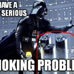 Look at those cigarettes! No wonder he needs life support! | I HAVE A VERY SERIOUS SMOKING PROBLEM. | image tagged in memes,darth vader,join me | made w/ Imgflip meme maker