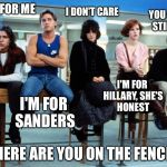 breakfast club | TRUMP FOR ME I'M FOR SANDERS I DON'T CARE I'M FOR HILLARY, SHE'S HONEST YOU GUYS ARE STILL HIGH!!! WHERE ARE YOU ON THE FENCE? | image tagged in breakfast club | made w/ Imgflip meme maker