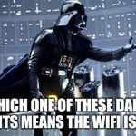 Darth Vader | WHICH ONE OF THESE DAMN LIGHTS MEANS THE WIFI IS ON? | image tagged in darth vader | made w/ Imgflip meme maker