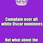 Keep Calm And Carry On Purple Meme | But what about the BET Awards???  I call that a double standard! Complain over all white Oscar nominees | image tagged in memes,keep calm and carry on purple | made w/ Imgflip meme maker