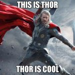 thor1 | THIS IS THOR THOR IS COOL | image tagged in thor1 | made w/ Imgflip meme maker