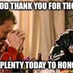 Praying Ricky Bobby | DEAR TITTY GOD THANK YOU FOR THOSE BEAUTIES MAY THEY BE PLENTY TODAY TO HONOR YOU AMEN | image tagged in praying ricky bobby | made w/ Imgflip meme maker
