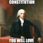 James Madison | IF YOU LIKE THE CONSTITUTION YOU WILL LOVE THE FATHER OF IT | image tagged in james madison | made w/ Imgflip meme maker