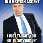 "Just doing Spanish when I saw a beer picture, got bored, said stuff in British accent, then I thought of this | SAY ""BEER CAN"" IN A BRITISH ACCENT I JUST TAUGHT YOU HIT TO SAY ""BACON"" WITH A JAMAICAN ACCENT 