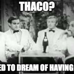 THAC0?We used to dream of having THAC0 | THAC0? WE USED TO DREAM OF HAVING THAC0 | image tagged in four yorkshiremen,thac0,dungeons and dragons | made w/ Imgflip meme maker