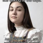 Innocent Sasha Meme | Speaking to a female is like talking to the cops. Anything you say, can and will be held against you in a court of law. | image tagged in memes,innocent sasha | made w/ Imgflip meme maker