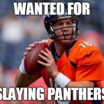 Manning Broncos Meme | WANTED FOR SLAYING PANTHERS | image tagged in memes,manning broncos | made w/ Imgflip meme maker