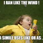 Little Girl Running Away | I RAN LIKE THE WIND ! A SIMILE USES LIKE OR AS . | image tagged in little girl running away | made w/ Imgflip meme maker