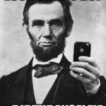 Lincoln Selfie | LOOK WHO'S 207 #BIRTHDAYSELFIE | image tagged in lincoln selfie | made w/ Imgflip meme maker