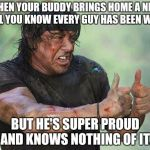 cool story bro | WHEN YOUR BUDDY BRINGS HOME A NEW GIRL YOU KNOW EVERY GUY HAS BEEN WITH BUT HE'S SUPER PROUD AND KNOWS NOTHING OF IT. | image tagged in cool story bro | made w/ Imgflip meme maker