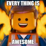 lego movie emmet | EVERY THING IS AWESOME | image tagged in lego movie emmet | made w/ Imgflip meme maker
