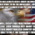 American Eagle | THE US HAS ALWAYS BEEN A BRAVE NATION WITH A BOLD SPIRIT TO DO THE IMPOSSIBLE.  THERE'S NOTHING WE CAN'T ACHIEVE IF WE PUT OUR MINDS TO IT W | image tagged in american eagle | made w/ Imgflip meme maker