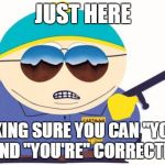 "Officer Cartman Meme | JUST HERE MAKING SURE YOU CAN ""YOUR"" AND ""YOU'RE"" CORRECTLY 