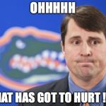 Muschamp Meme | OHHHHH THAT HAS GOT TO HURT ! ! ! | image tagged in memes,muschamp | made w/ Imgflip meme maker