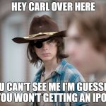 Eye Insults | HEY CARL OVER HERE YOU CAN'T SEE ME I'M GUESSING YOU WON'T GETTING AN IPOD | image tagged in eye insults | made w/ Imgflip meme maker