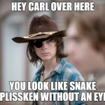 Eye Insults | HEY CARL OVER HERE YOU LOOK LIKE SNAKE PLISSKEN WITHOUT AN EYE | image tagged in eye insults | made w/ Imgflip meme maker