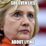 Hillary Clinton Bags | SHE EVEN LIES ABOUT LYING | image tagged in hillary clinton bags | made w/ Imgflip meme maker