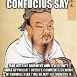 Wise Confucius | CONFUCIUS SAY MAN WITH NO COMMENT AND FEW UPVOTE MUST APPRECIATE OTHER'S COMMENTS ON MEME OTHERWISE NEXT TIME HE MAY GET DOWNVOTE | image tagged in wise confucius | made w/ Imgflip meme maker