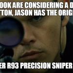 Jason Bourne Disapproves | FACEBOOK ARE CONSIDERING A DISLIKE BUTTON, JASON HAS THE ORIGINAL BLASER R93 PRECISION SNIPER RIFLE | image tagged in jason bourne disapproves | made w/ Imgflip meme maker