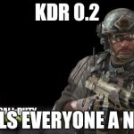 Modern Warfare 3 Meme | KDR 0.2 CALLS EVERYONE A NUBE | image tagged in memes,modern warfare 3 | made w/ Imgflip meme maker