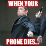 cellphone | WHEN YOUR PHONE DIES... | image tagged in cellphone | made w/ Imgflip meme maker