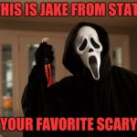 Ghostface Scream | HELLO THIS IS JAKE FROM STATE FARM WHAT'S YOUR FAVORITE SCARY MOVIE? | image tagged in ghostface scream,memes | made w/ Imgflip meme maker