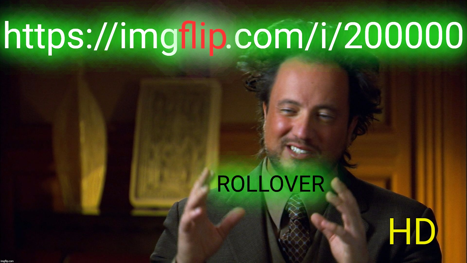 Close, but no cigar :) | HD ROLLOVER https://img     .com/i/200000 flip | image tagged in ancient aliens clowns,imgflip,rollover,hd memes,giorgio tsoukalos,ancient aliens | made w/ Imgflip meme maker