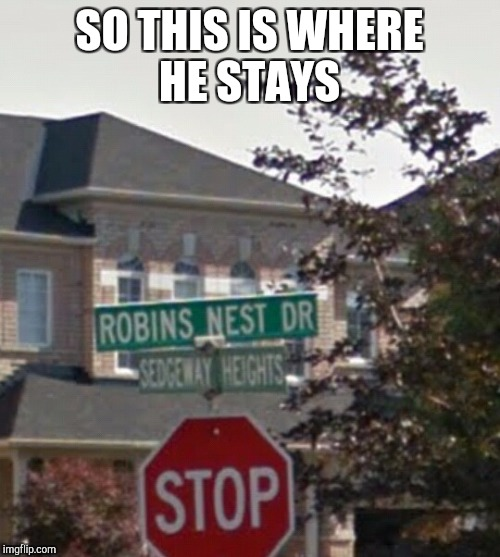 SO THIS IS WHERE HE STAYS | image tagged in robins hideout | made w/ Imgflip meme maker
