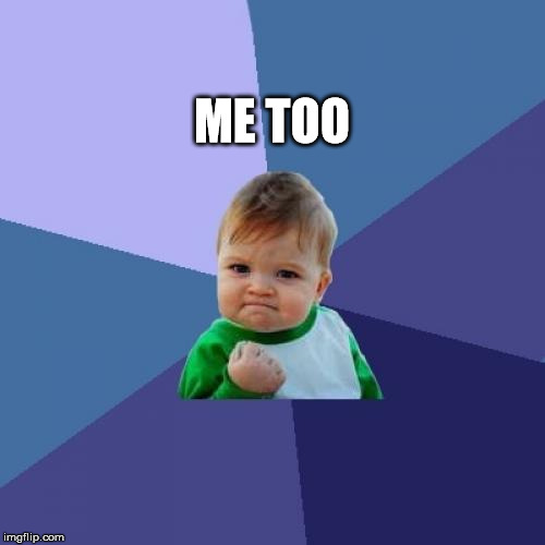 Success Kid Meme | ME TOO | image tagged in memes,success kid | made w/ Imgflip meme maker