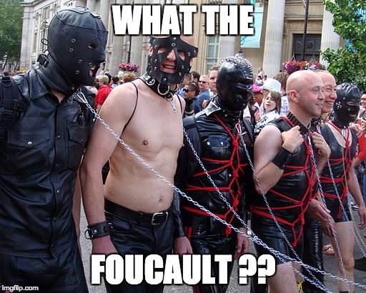 WTFoucault  | WHAT THE FOUCAULT ?? | image tagged in philosophy,gay,leather | made w/ Imgflip meme maker