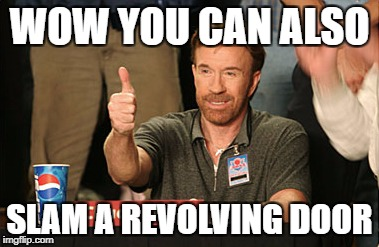 Chuck Norris Approves Meme | WOW YOU CAN ALSO SLAM A REVOLVING DOOR | image tagged in memes,chuck norris approves,chuck norris | made w/ Imgflip meme maker